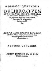 Dialogi quatuor de libro, quem Stanislaus Osius ... edidit