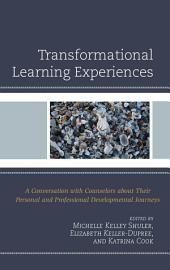 Transformational Learning Experiences: A Conversation with Counselors about Their Personal and Professional Developmental Journeys