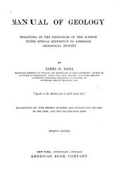Manual of Geology: Treating of the Principles of the Science with Special Reference to American Geological History