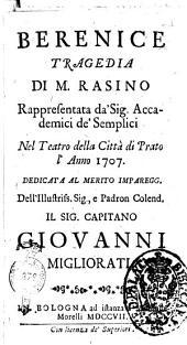 Berenice tragedia di M. Rasino rappresentata da' sig. Accademici de' Semplici nel Teatro della città di Prato l'anno 1707 ..