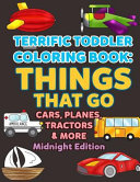 Coloring Books for Toddlers: Things That Go Cars,Planes, Tractors and More Midnight Edition
