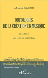 Ontologies de la création en musique (Volume 2): Des instants en musique