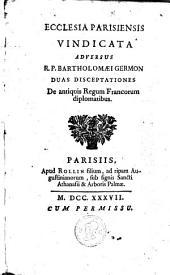 Ecclesia Parisiensis vindicata adversus R. P. Bartholomaei Germon duas disceptationes de antiquis regum francorum diplomatibus