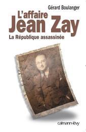 L'Affaire Jean Zay: La République assassinée