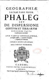 Geographiae sacrae pars prior, Phaleg, seu de Dispersione gentium et terrarum divisione facta in aedificatione Turris Babel ...