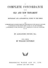 A complete concordance to the Old and New Testament, or, A dictionary, and alphabetical index to the Bible, in two parts ...: to which is added a concordance to the apocrypha