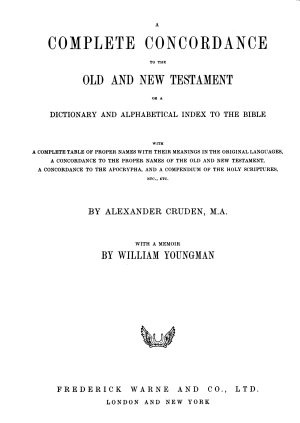 A Complete Concordance to the Old and New Testament  Or  A Dictionary  and Alphabetical Index to the Bible  in Two Parts     PDF