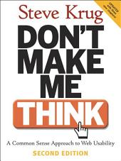 Don't Make Me Think: A Common Sense Approach to Web Usability, Edition 2