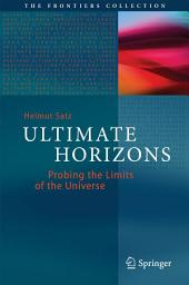 Ultimate Horizons: Probing the Limits of the Universe