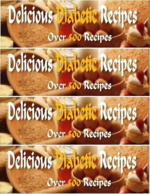 Delicious Diabetic Recipes   Over 500 Yummy Recipes PDF