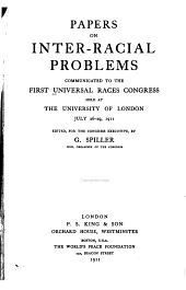 Papers on Inter-racial Problems: Communicated to the First Universal Races Congress, Held at the University of London, July 26-29, 1911, Volume 1