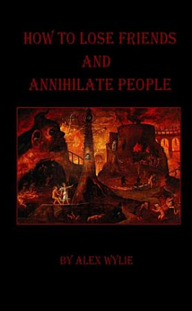 How to Lose Friends and Annihilate People PDF