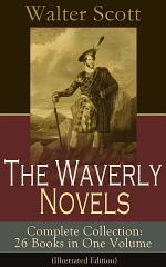The Waverly Novels - Complete Collection: 26 Books in One Volume (Illustrated Edition)