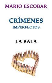 La bala: Crímenes Imperfectos