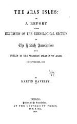 The Aran Isles; Or, A Report of the Excursion of the Ethnological Section of the British Association from Dublin to the Western Islands of Aran, in September, 1857