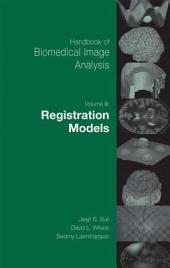 Handbook of Biomedical Image Analysis: Volume 3: Registration Models