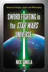 Sword Fighting in the Star Wars Universe: Historical Origins, Style and Philosophy