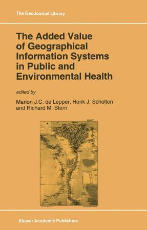 The Added Value of Geographical Information Systems in Public and Environmental Health PDF