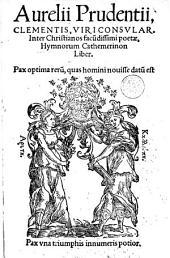 Aurelii Prudentii, Clementis [...] Hymnorum Cathemerinon liber