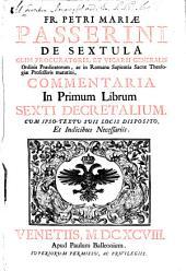 Commentaria In ... Librum Sexti Decretalium: Cum Ipso Textu Suis Locis Disposito, Et Indicibus Necessariis. In Primum Librum Sexti Decretalium, Volume 1