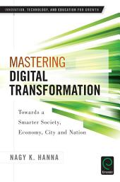 Mastering Digital Transformation: Towards a Smarter Society, Economy, City and Nation