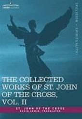 The Collected Works of St John of the Cross: The Dark Night of the Soul, Spiritual Canticle of the Soul and the Bridegroom Christ, the Liv