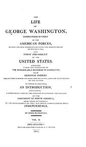 The Life of George Washington,: Commander in Chief of the American Forces, During the War which Established the Independence of His Country, and First President of the United States