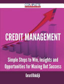Credit Management - Simple Steps to Win, Insights and Opportunities for Maxing Out Success