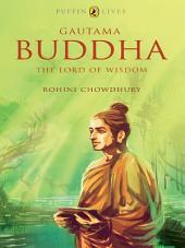 Gautama Buddha: The Lord of Wisdom