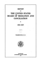Report of the United States Board of mediation and conciliation. 1913-1917. Washington: Part 3