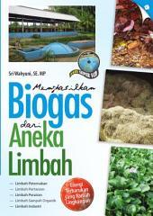 Menghasilkan Biogas dari Aneka Limbah (Revisi)