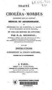 Traité du choléra-morbus considéré sous le rapport médical et administratif: ou, Recherches sur les symptômes, la nature et le traitement de cette maladie, et sur les moyens de l'éviter; suivi des Instructions concernant la police sanitaire, publiées par le Gouvernement
