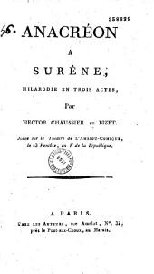 Anacréon à Surêne. Hilarodie en trois actes, par Hector Chaussier et Bizet, jouée sur le théâtre de l'Ambigu-Comique, le 23 ventôse an V...