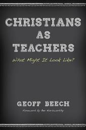 Christians as Teachers: What Might It Look Like?
