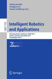 Intelligent Robotics and Applications: 4th International Conference, ICIRA 2011, Aachen, Germany, December 6-8, 2011, Proceedings, Part 2