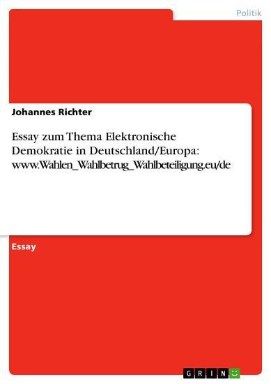 Essay zum Thema Elektronische Demokratie in Deutschland Europa  www Wahlen Wahlbetrug Wahlbeteiligung eu de PDF