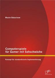 Computerspiele f  r Gamer mit Sehschw  che  Konzept f  r standardisierte Implementierung PDF