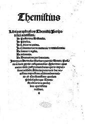 Themistius. Libri paraphraseos Themistij: Peripatetici acutissimi. In Posteriora Aristotelis. In Physica. In libros de anima. In Commentarios de memoria & reminiscientia. De somno & vigilia. De insomnijs. De diunatione per somnium. Interprete Hermolao Barbaro ... Positis in locis perprijs castigationibus que plurimis: quas auctor idem post primam huius operis impressioneque additit