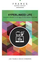 The Hyperlinked Life, eBook: Live with Wisdom in an Age of Information Overload