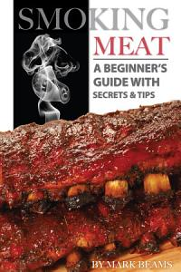 Smoking Meat: A Beginner's Guide with Secrets & Tips