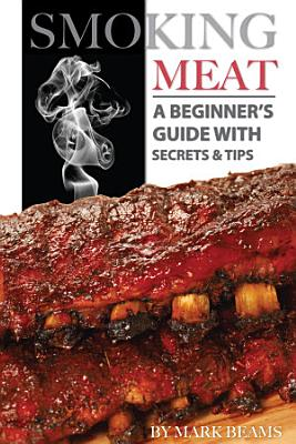 Smoking Meat  A Beginner s Guide with Secrets   Tips