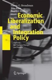Economic Liberalization and Integration Policy: Options for Eastern Europe and Russia