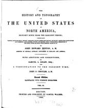 The history and topography of the United States of North America, brought down from the earliest period: Comprising political and biogr. hist., geogr. geol., mineral., zoology, and botany, agriculture, manufactures, and commerce; laws, manners, customs, and religion; with a topogr. description of the cities, towns, sea-ports, public edifices, canals etc. With add. and corr. by Samuel L[orenzo] Knapp and a continuation to the present time by John O[verton] Choules, Volume 2