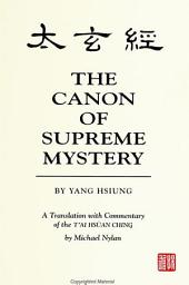 Canon of Supreme Mystery by Yang Hsiung, The: A Translation with Commentary of the T'ai hsuan ching by Michael Nylan