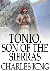Tonio, Son of the Sierras: A Story of the Apache War