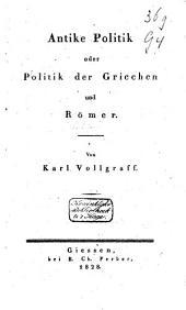 Die Systeme der praktischen Politik im Abendlande: Antike Politik oder Politik der Griecher und Römer / von Karl Vollgraff, Band 2