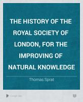 The History of the Royal Society of London  for the Improving of Natural Knowledge PDF