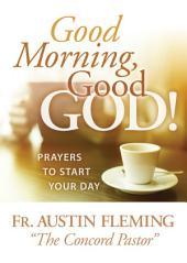 Good Morning, Good God!: Prayers to Start Your Day
