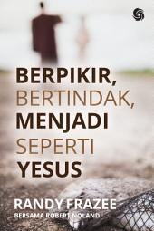 Berpikir, Bertindak, Menjadi Seperti Yesus