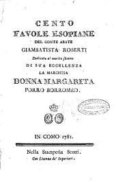Cento favole esopiane del conte abate Giambatista Roberti dedicato al merito sommo di sua eccellenza la marchesa donna Margarita Porro Borromeo